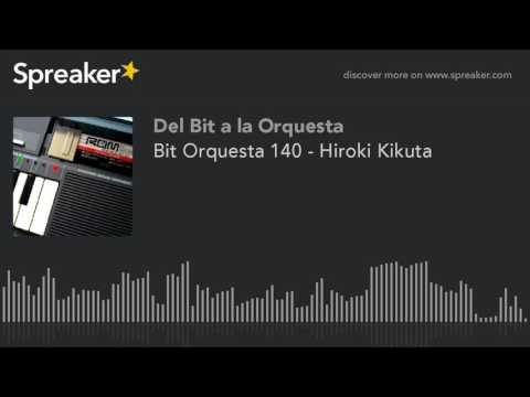 Bit Orquesta 140 - Hiroki Kikuta
