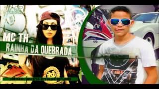 MC TH - RAINHA DA QUEBRADA - DJ RUST - LANÇAMENTO 2014