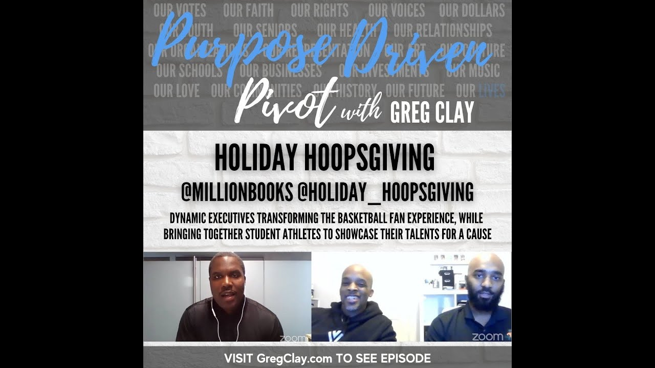 Purpose Driven Pivot with Greg Clay, feat. Holiday Hoopsgiving Team, Chris and Max