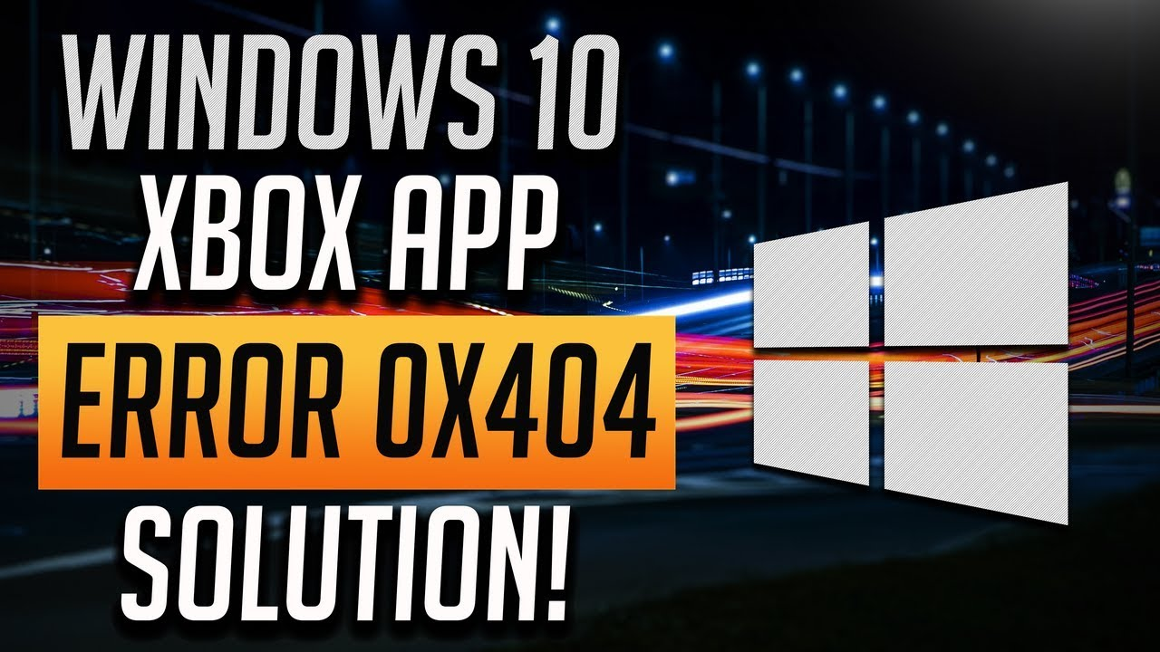 How to Fix Xbox App Error 0x404 - [2019 Solution]