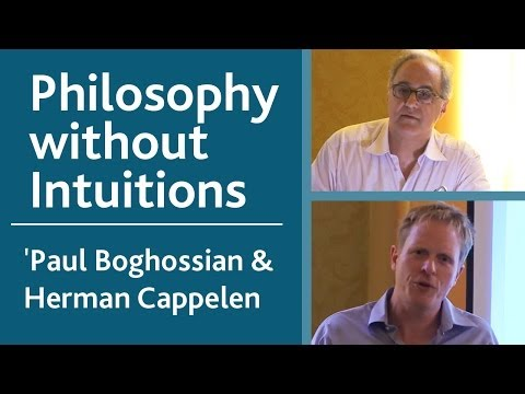 "Philosophies of Philosophy: Paul Boghossian & Herman Cappelen - ""Philosophy without Intuitions"""