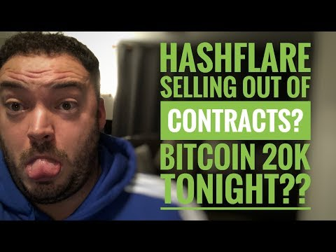 Hashflare contracts selling out? bitcoin at $20k tonight??