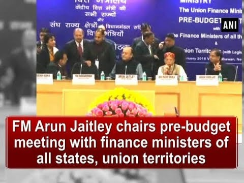 FM Arun Jaitley chairs pre-budget meeting with finance ministers of all states- ANI News