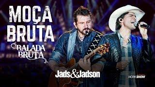 Jads e Jadson - MOÇA BRUTA - (DVD BALADA BRUTA)