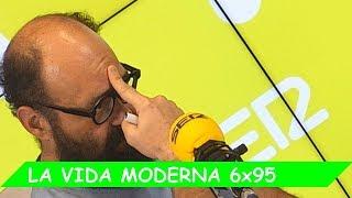 La Vida Moderna | 6X95 | Último día con Las Gentes™