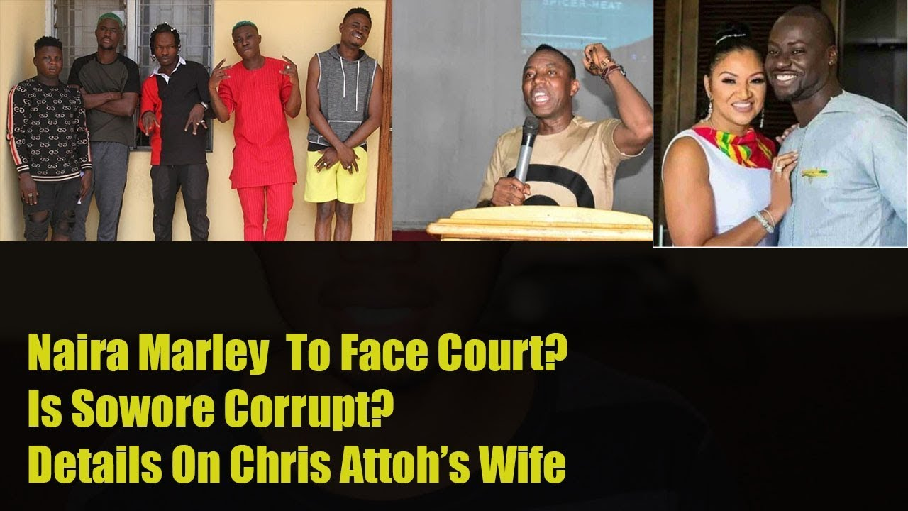 Naira Marley & Zlatan To Face Court  X  Is Sowore Corrupt?  X Details On Chris Attoh's Wife