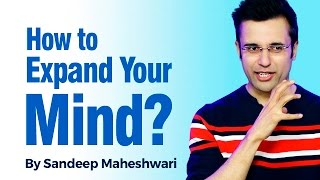 How to expand your Mind? By Sandeep Maheshwari I Think Out Of The Box