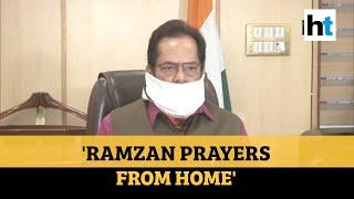 COVID-19 l 'Muslims to observe Ramzan at home': Mukhtar Abbas Naqvi