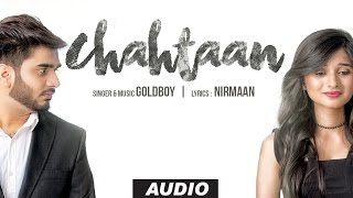 Latest Punjabi Songs 2016 | GOLDBOY: CHAHTAAN Full Audio Song | New Punjabi Song 2016 | NIRMAAN