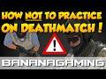 CS:GO - Don't Practice Deathmatch Like This!