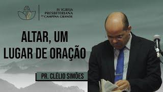 Altar, um lugar de oração - Pr. Clélio Simões - 26/07/2020 (Manhã)