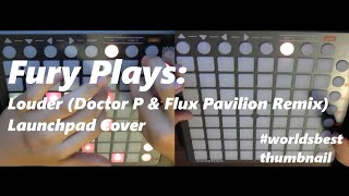 Fury Plays: Louder (Doctor P & Flux Pavilion Remix) Launchpad Cover