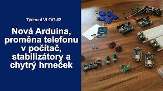 Týdenní VLOG #3: Arduina, proměna telefonu v počítač, stabilizátory a chytrý hrneček