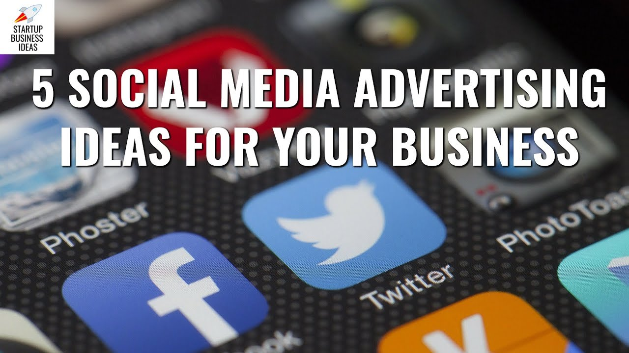 5 Social Media Advertising Ideas for Your Business