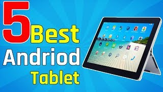 5 Best Andriod tablet | Top 5 Andriod Tablet You Can Buy Now | Best Product