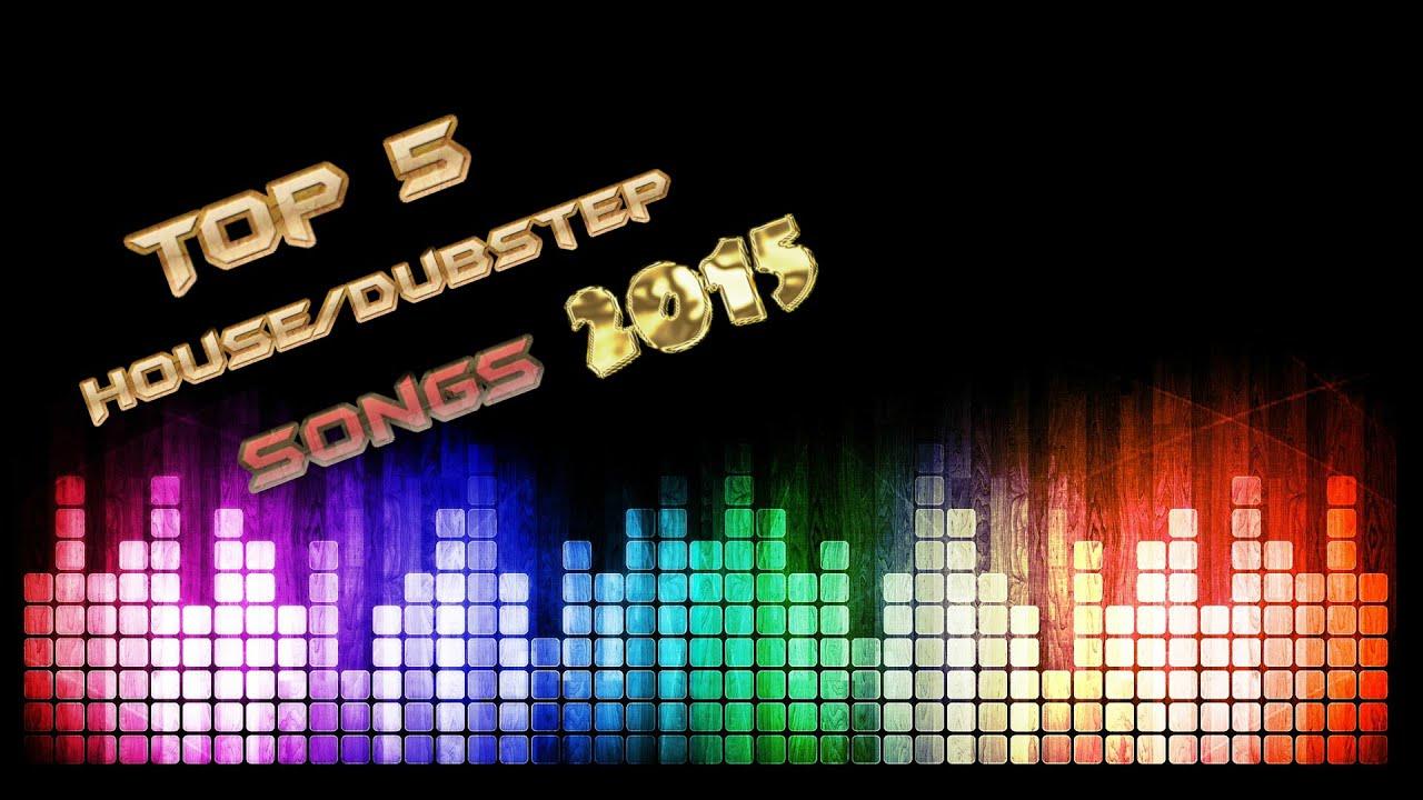 Top 5 House Dubstep Songs 2015 Youtube