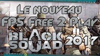 Black Squad : Le nouveau FPS Free to play de 2017 !
