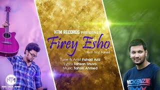 Firey Esho (Official Song) | Tahsin Ft. Fahad Aziz | HTM Records