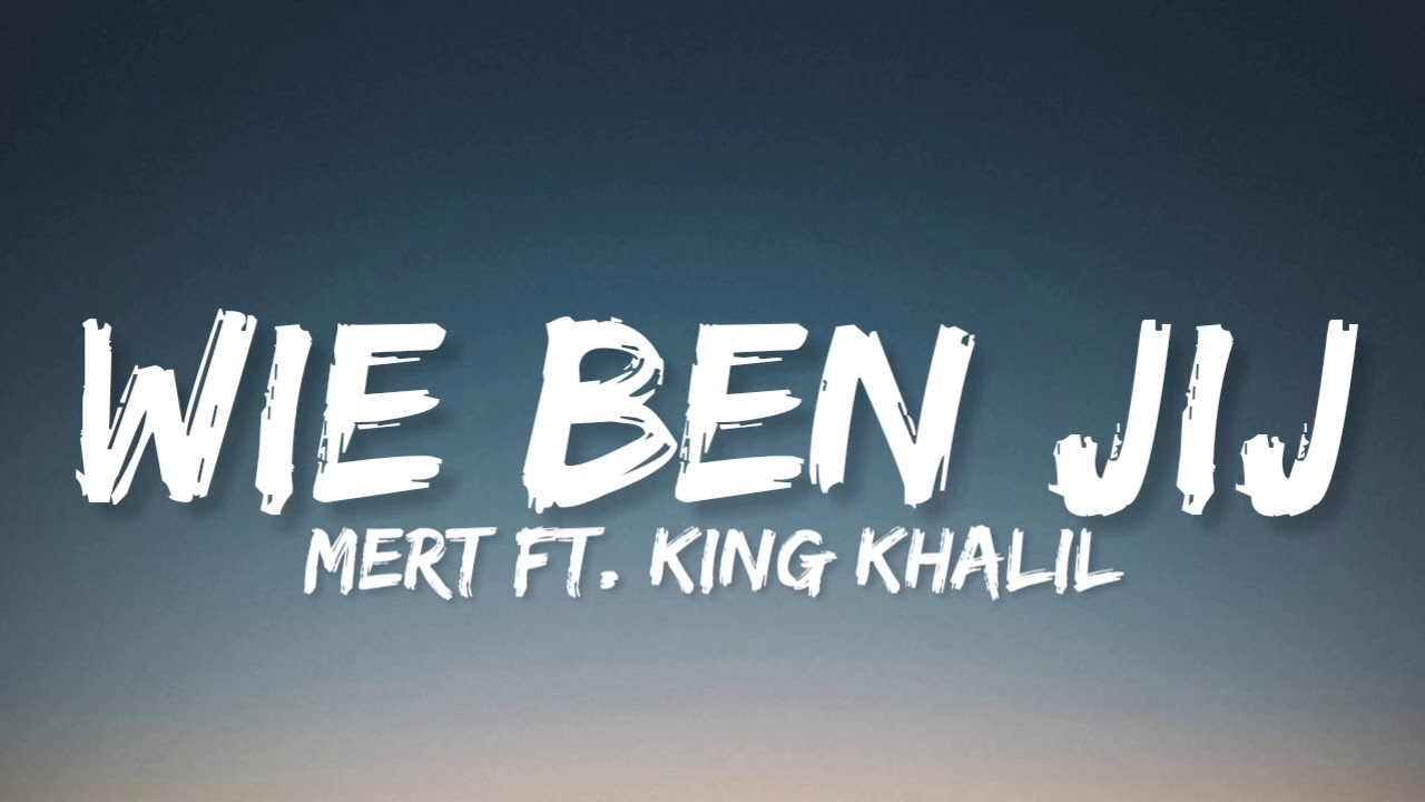 MERT ft. KING KHALIL - WIE BEN JIJ (Lyrics)