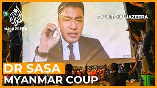Dr Sasa: Army Leaders 'underestimate' The People Of Myanmar   Talk To Al Jazeera