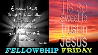 FELLOWSHIP FRIDAY WITH OUR KING KURIOS JESUS CHRIST:HE& HE ALONE IS INDEED PRECIOUS! PRECIOUS JESUS!