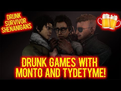 DRUNK GAMES With Monto and TydeTyme! - Survivor - Dead by Daylight