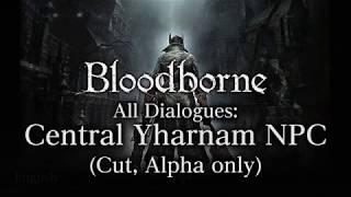 Bloodborne All Dialogues: Cut Yharnam Alpha NPC (Multi-language)