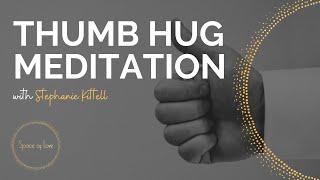 THUMB HUG Guided Meditation w/ Space of Love Co-Founder Stephanie Kittell