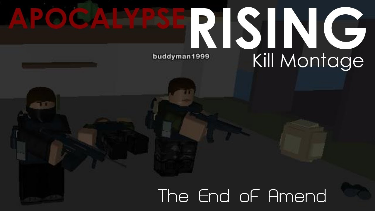 Roblox Apocalypse Rising Kill Montage The End Of Amend Youtube