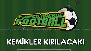 Super Arcade Football (Türkçe) | KEMİKLER KIRILACAK!