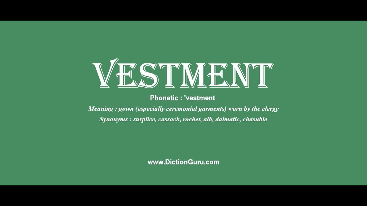 vestment: Pronounce vestment with Meaning, Phonetic, Synonyms and ...