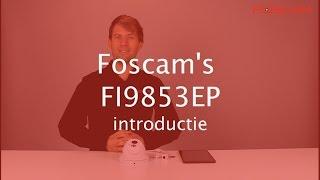 Foscam FI9853EP introductie
