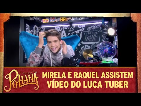 Mirela e Raquel assistem vídeo do Luca Tuber | As Aventuras de Poliana