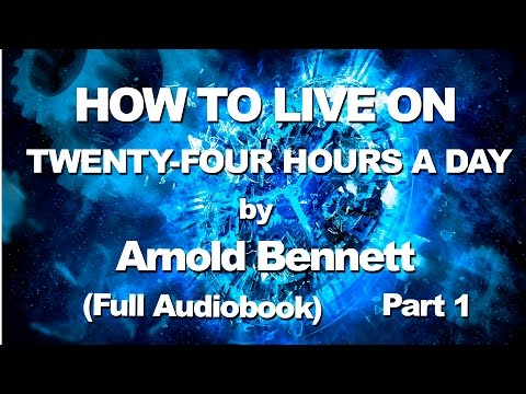 How to Live on Twenty-Four Hours a Day | Arnold BENNETT | Full Audiobook | Part 1/2