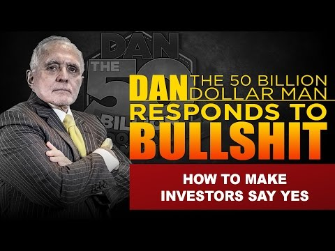 HOW TO MAKE INVESTORS SAY YES |DAN RESPONDS TO BULLSHIT