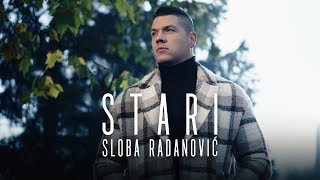 SLOBA RADANOVIC - STARI (OFFICIAL VIDEO) 4K