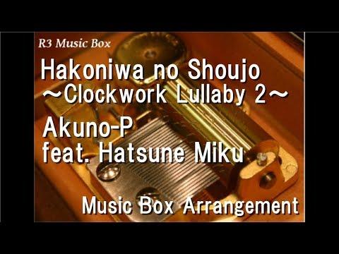Hakoniwa no Shoujo ~Clockwork Lullaby 2~/Akuno-P feat. Hatsune Miku [Music Box]