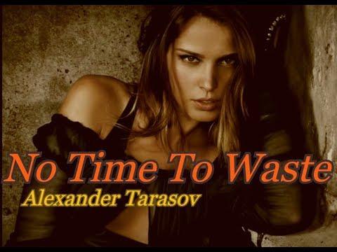 No Time To Waste - Alexander Tarasov  (Music Video)