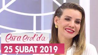 Esra Erol'da 25 Şubat 2019 - Tek Parça
