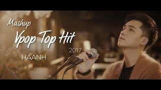 MASHUP VPOP TOP HIT 2017 | HÀ ANH