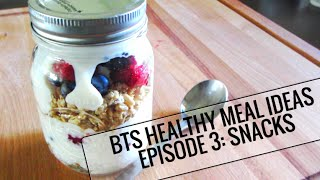 BTS Healthy Meal Ideas - Episode 3: Snacks Thumbnail