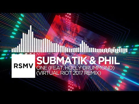 Submatik & Phil - One (feat. Holly Drummond) (Virtual Riot 2017 Remix)