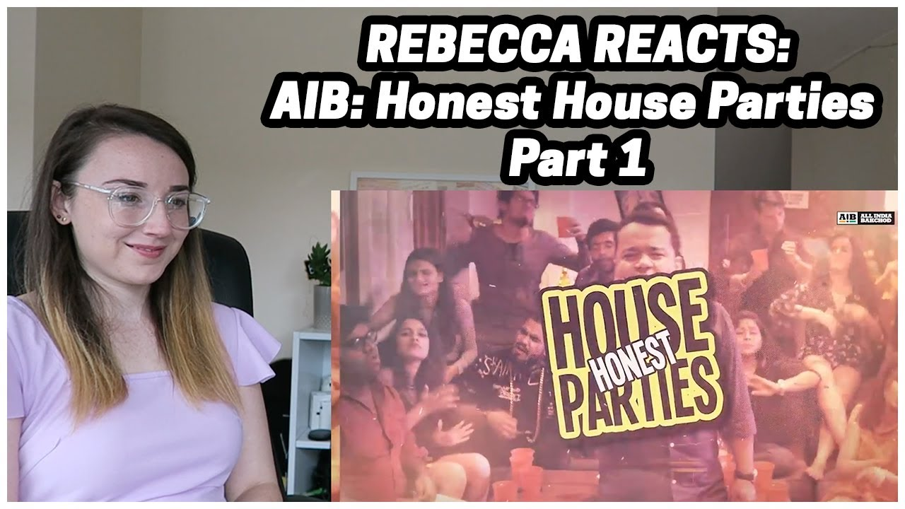 Rebecca Reacts: AIB: Honest House Parties - Part 1