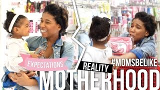 #MomsBeLike | Expectations VS Reality: Motherhood