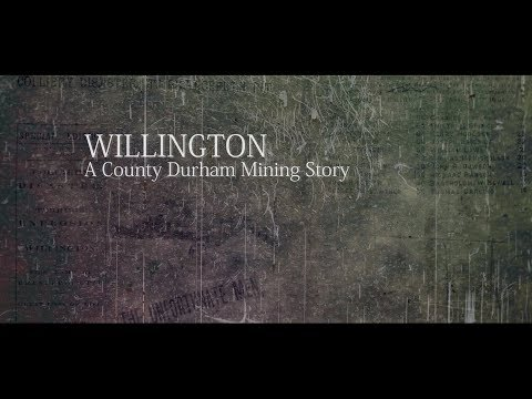 WILLINGTON   - A COUNTY DURHAM MINING STORY