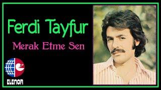 Ferdi Tayfur - Merak Etme Sen (45
