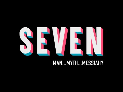 Seven: Man...Myth...Messiah? Week #5