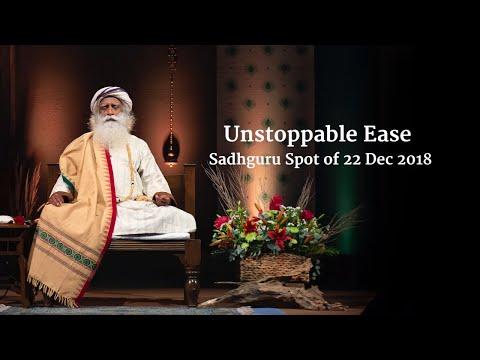 Unstoppable Ease – Sadhguru Spot of 22 Dec 2018