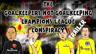 GOALKEEPER FAILS - Champions League Conspiracy? TRAILER... (Casillas, Ospina, Sszczesny, Begovic)