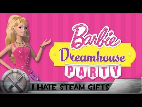 I Hate Steam Gifts... [Barbie Dreamhouse Party]